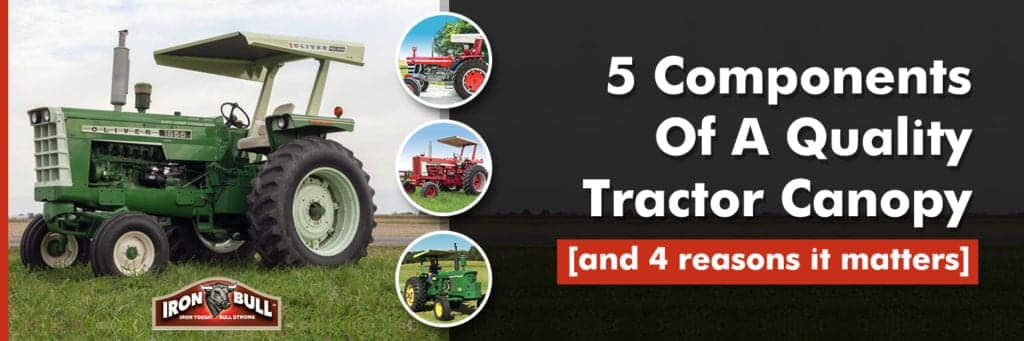 5 Components Of A Quality Tractor Canopy [& 4 reasons it matters] 1